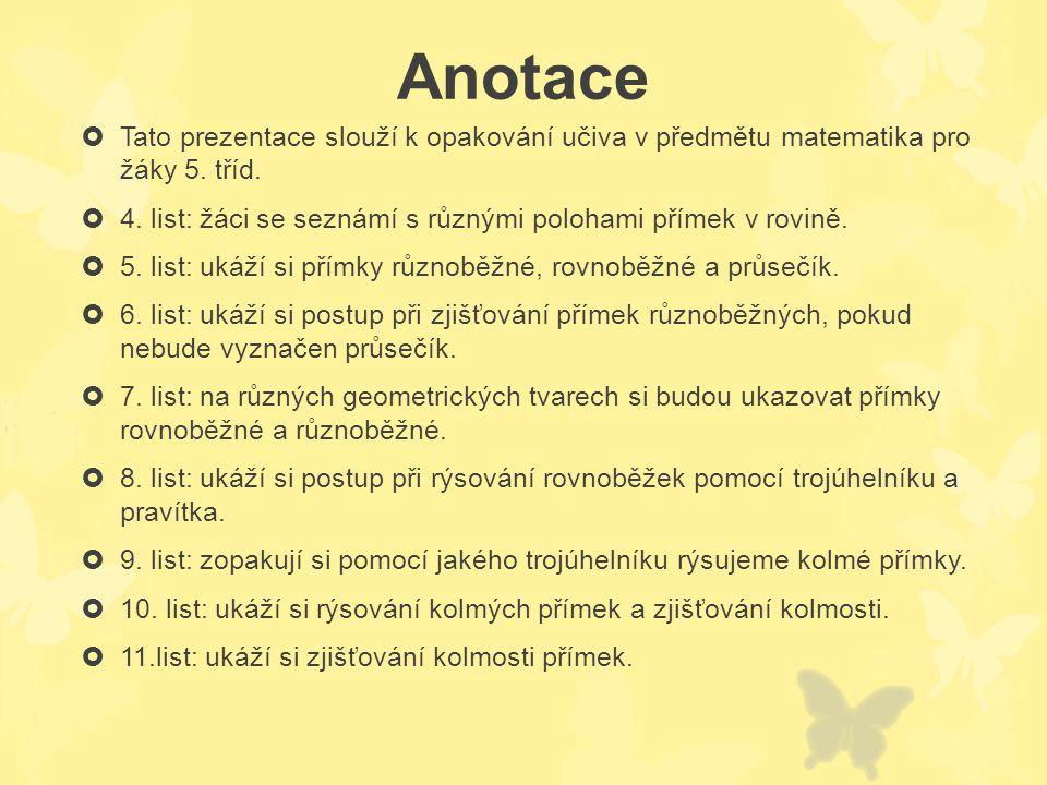 Datum vypracování: 23.9.2012 Klíčová slova: vzájemná poloha přímek, přímky rovnoběžné, různoběžné, kolmé, průsečík, trojúhelník s ryskou