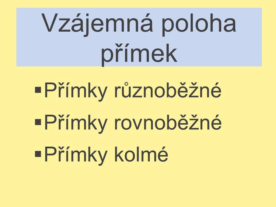 Vzájemná poloha přímek  Přímky různoběžné  Přímky rovnoběžné  Přímky kolmé