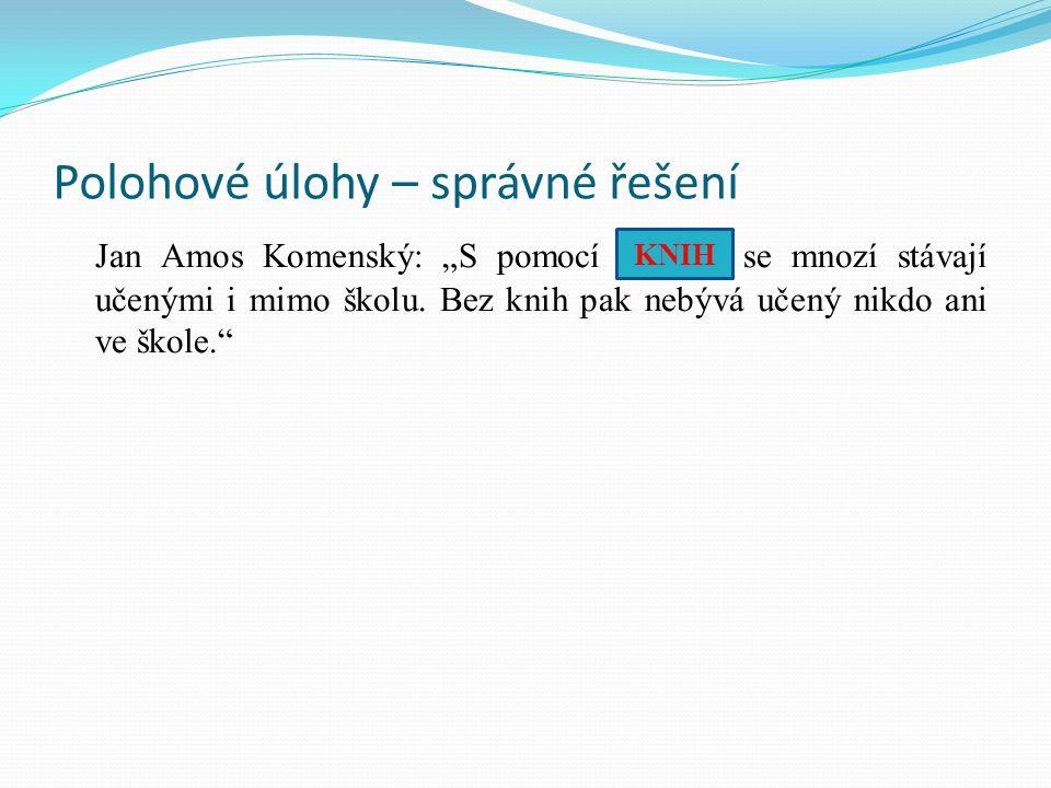 """Polohové úlohy – správné řešení Jan Amos Komenský: """"S pomocí............"""