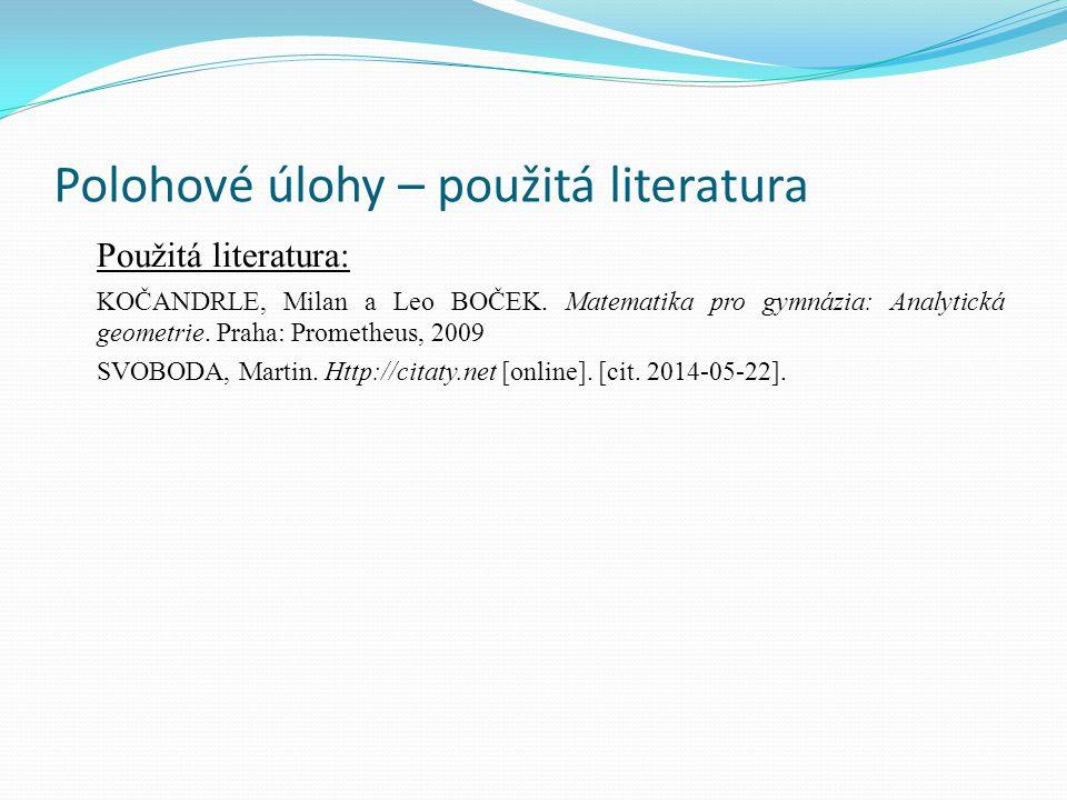 Polohové úlohy – použitá literatura Použitá literatura: KOČANDRLE, Milan a Leo BOČEK.