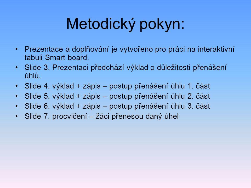 Metodický pokyn: Prezentace a doplňování je vytvořeno pro práci na interaktivní tabuli Smart board. Slide 3. Prezentaci předchází výklad o důležitosti