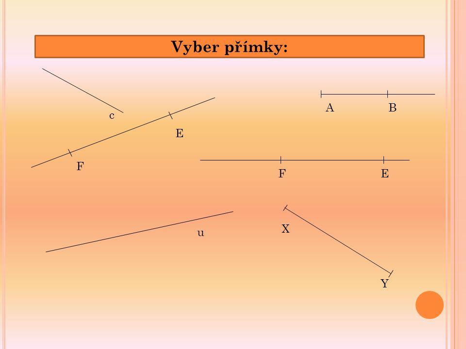 Vyber přímky: E F EF AB c u X Y