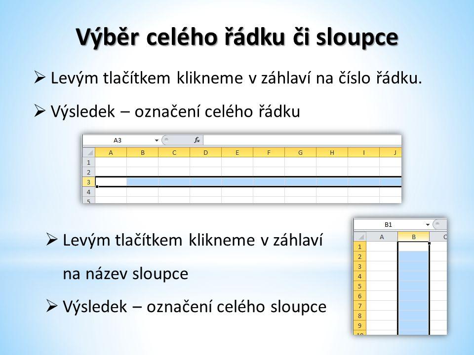 Výběr celého řádku či sloupce  Levým tlačítkem klikneme v záhlaví na číslo řádku.  Výsledek – označení celého řádku  Levým tlačítkem klikneme v záh