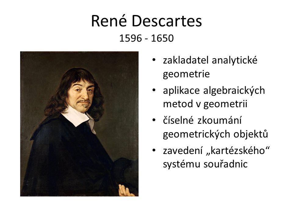 """René Descartes 1596 - 1650 zakladatel analytické geometrie aplikace algebraických metod v geometrii číselné zkoumání geometrických objektů zavedení """"kartézského systému souřadnic"""