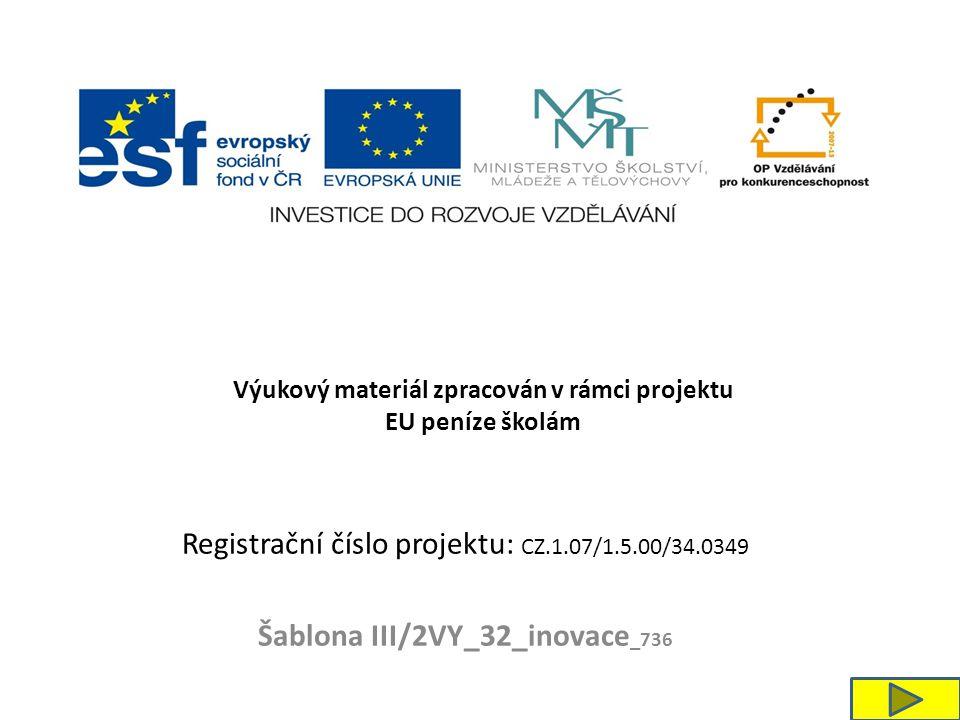 Registrační číslo projektu: CZ.1.07/1.5.00/34.0349 Šablona III/2VY_32_inovace _736 Výukový materiál zpracován v rámci projektu EU peníze školám