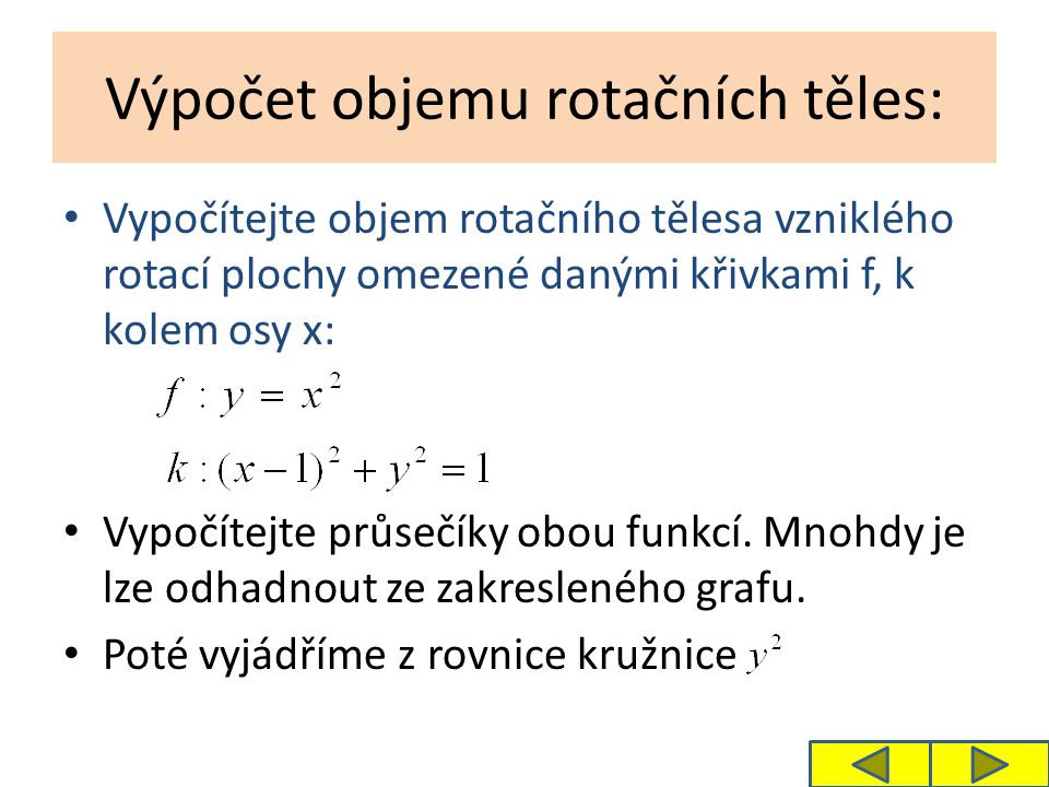 Výpočet objemu rotačních těles: Vypočítejte objem rotačního tělesa vzniklého rotací plochy omezené danými křivkami f, k kolem osy x: Vypočítejte průse