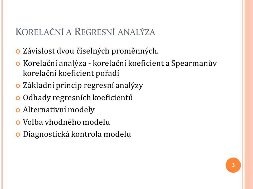 Závislost dvou číselných proměnných. Korelační analýza - korelační koeficient a Spearmanův korelační koeficient pořadí Základní princip regresní analý