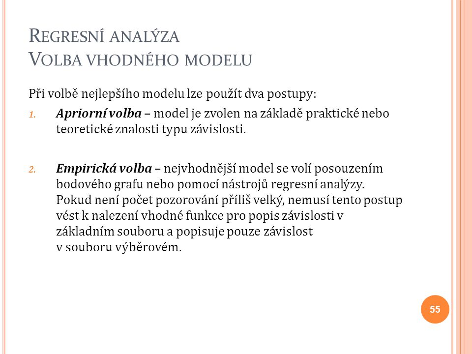 R EGRESNÍ ANALÝZA V OLBA VHODNÉHO MODELU Při volbě nejlepšího modelu lze použít dva postupy: 1. Apriorní volba – model je zvolen na základě praktické