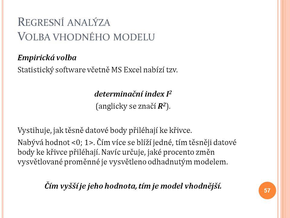R EGRESNÍ ANALÝZA V OLBA VHODNÉHO MODELU Empirická volba Statistický software včetně MS Excel nabízí tzv. determinační index I 2 (anglicky se značí R