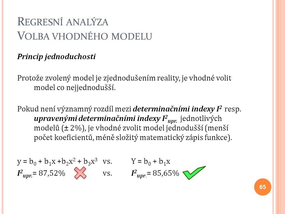 R EGRESNÍ ANALÝZA V OLBA VHODNÉHO MODELU Princip jednoduchosti Protože zvolený model je zjednodušením reality, je vhodné volit model co nejjednodušší.