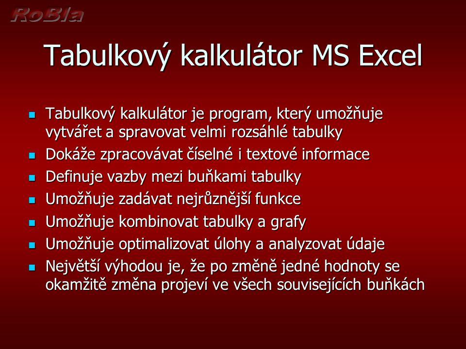 Tabulkový kalkulátor MS Excel Tabulkový kalkulátor je program, který umožňuje vytvářet a spravovat velmi rozsáhlé tabulky Tabulkový kalkulátor je prog