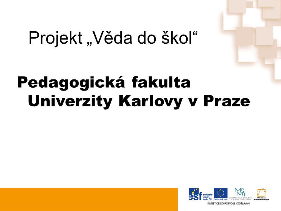 "Projekt ""Věda do škol Pedagogická fakulta Univerzity Karlovy v Praze"
