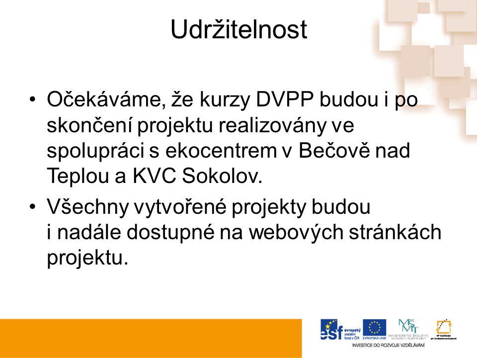 Udržitelnost Očekáváme, že kurzy DVPP budou i po skončení projektu realizovány ve spolupráci s ekocentrem v Bečově nad Teplou a KVC Sokolov.