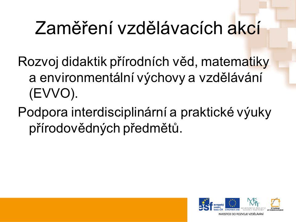 Zaměření vzdělávacích akcí Rozvoj didaktik přírodních věd, matematiky a environmentální výchovy a vzdělávání (EVVO).