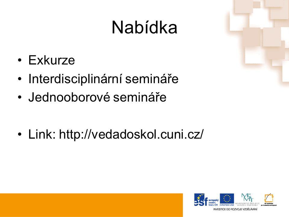 Nabídka Exkurze Interdisciplinární semináře Jednooborové semináře Link: http://vedadoskol.cuni.cz/