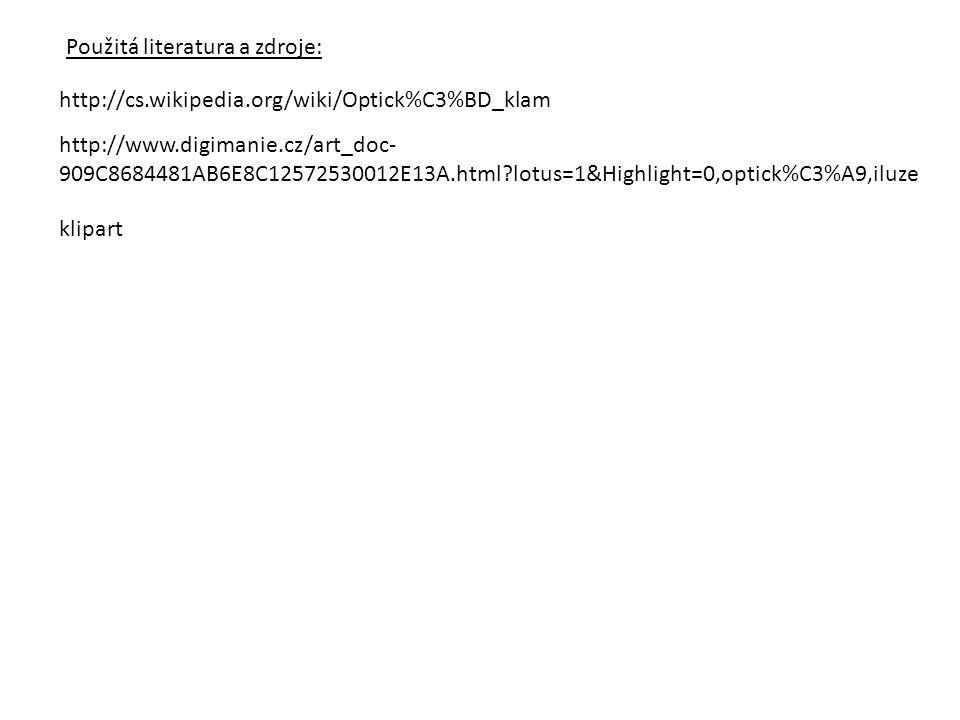 Použitá literatura a zdroje: http://cs.wikipedia.org/wiki/Optick%C3%BD_klam http://www.digimanie.cz/art_doc- 909C8684481AB6E8C12572530012E13A.html?lot