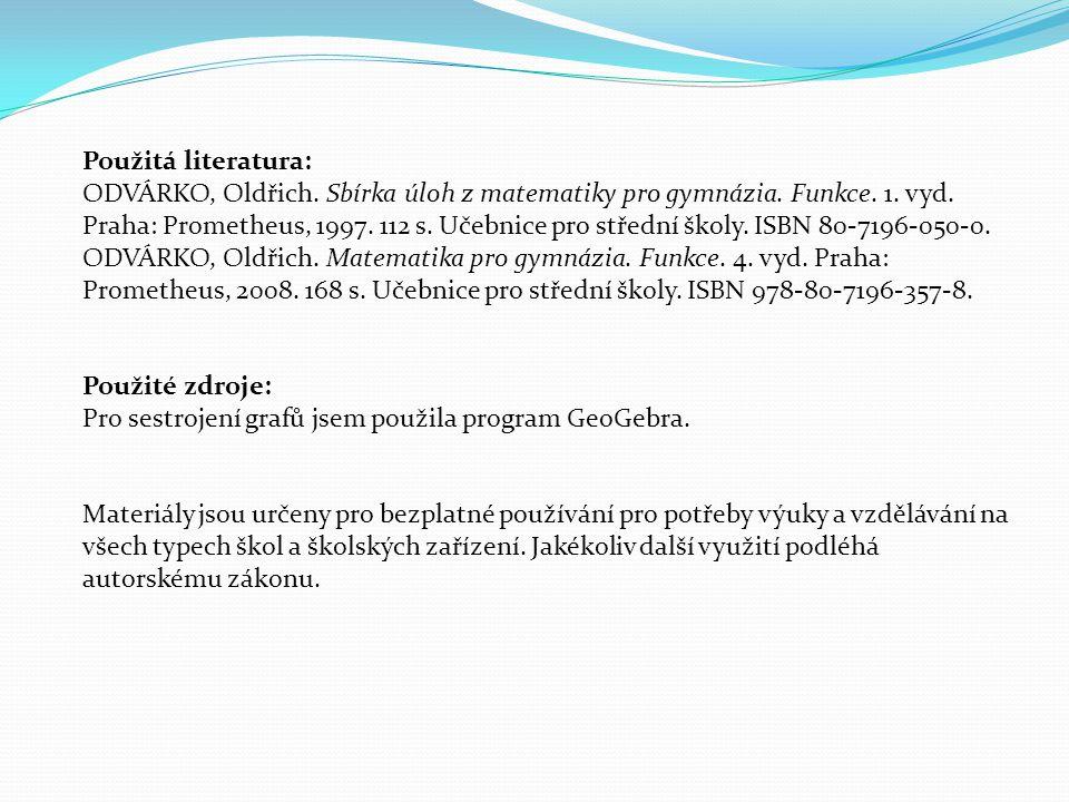 Použitá literatura: ODVÁRKO, Oldřich. Sbírka úloh z matematiky pro gymnázia. Funkce. 1. vyd. Praha: Prometheus, 1997. 112 s. Učebnice pro střední škol