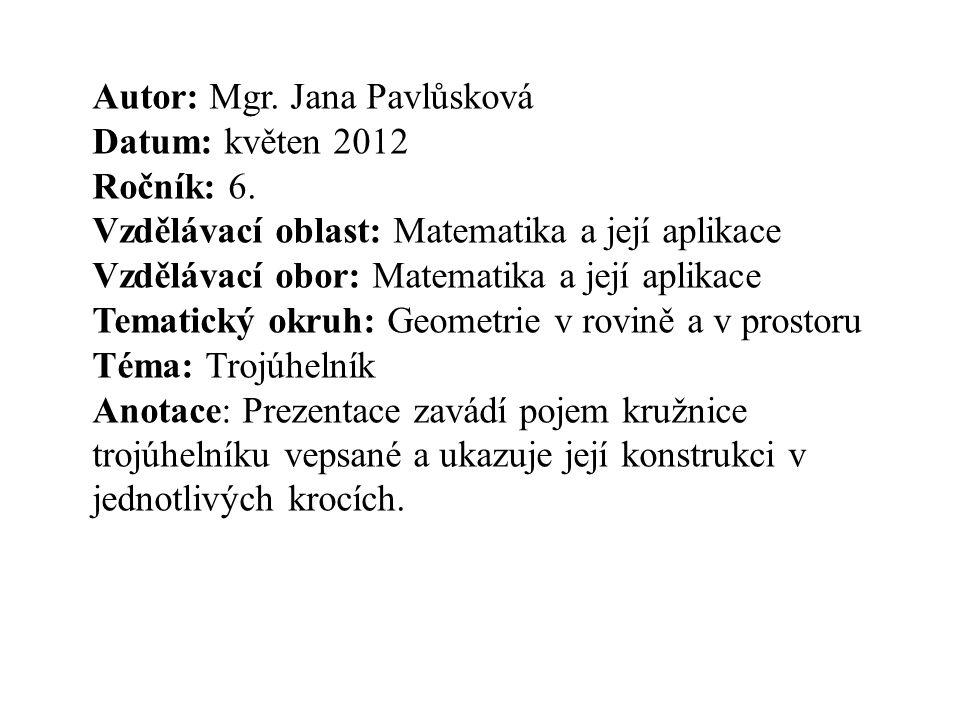 Autor: Mgr. Jana Pavlůsková Datum: květen 2012 Ročník: 6. Vzdělávací oblast: Matematika a její aplikace Vzdělávací obor: Matematika a její aplikace Te