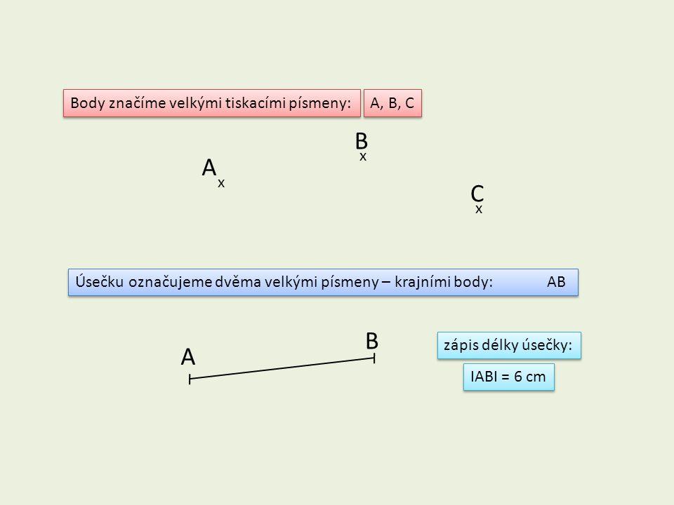Body značíme velkými tiskacími písmeny: A, B, C x x x A B C Úsečku označujeme dvěma velkými písmeny – krajními body:AB A B zápis délky úsečky: IABI =