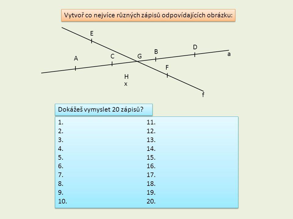 Vytvoř co nejvíce různých zápisů odpovídajících obrázku: A B a C D F f E G x H 1. 2. 3. 4. 5. 6. 7. 8. 9. 10. 11. 12. 13. 14. 15. 16. 17. 18. 19. 20.