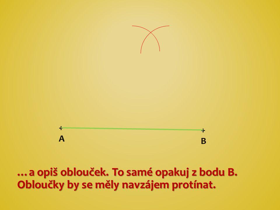 …a opiš oblouček. To samé opakuj z bodu B. Obloučky by se měly navzájem protínat. +B+B +A+A