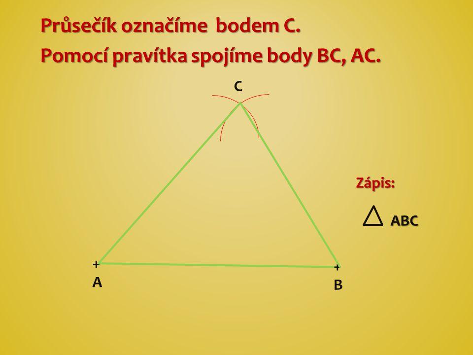 Průsečík označíme bodem C. Pomocí pravítka spojíme body BC, AC. +A+A +B+B C Zápis: ABC ABC