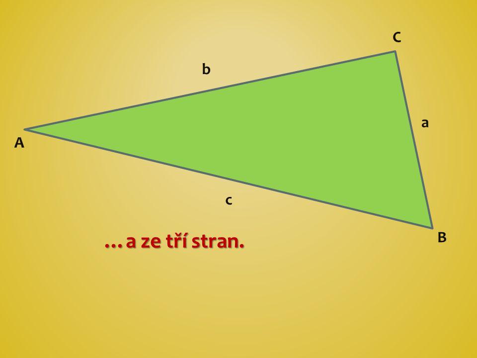 …a ze tří stran. C a c b B A
