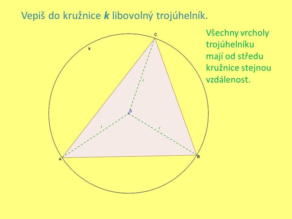 Vepiš do kružnice k libovolný trojúhelník.