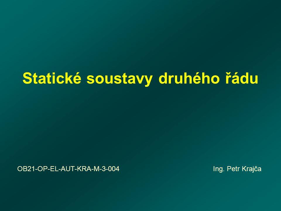 Statické soustavy druhého řádu OB21-OP-EL-AUT-KRA-M-3-004 Ing. Petr Krajča