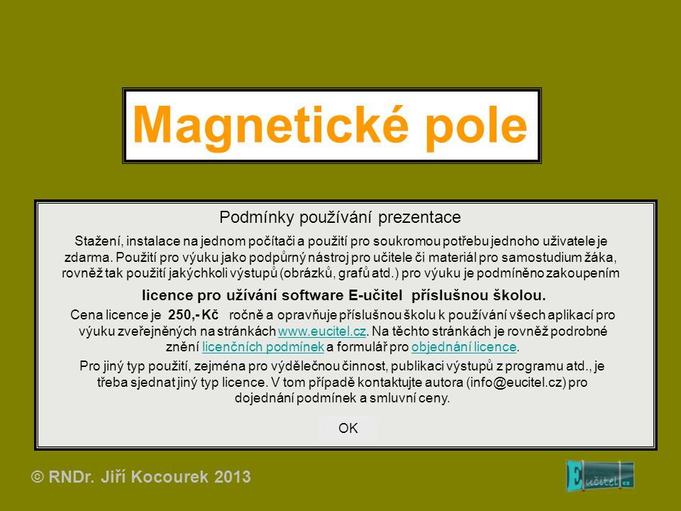 Magnetické pole Podmínky používání prezentace Stažení, instalace na jednom počítači a použití pro soukromou potřebu jednoho uživatele je zdarma. Použi