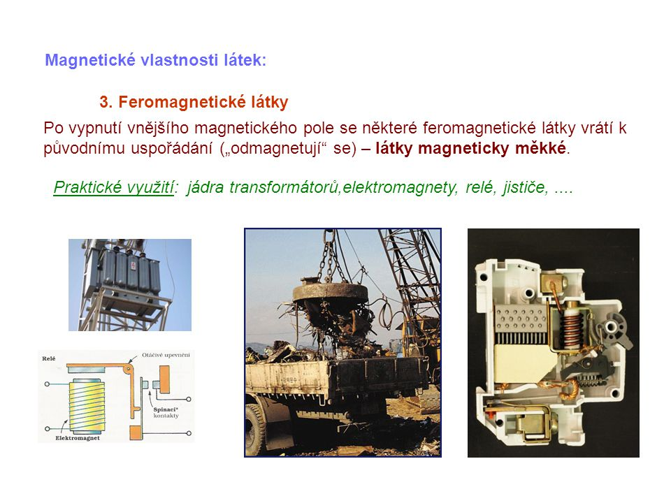 Magnetické vlastnosti látek: 3. Feromagnetické látky Po vypnutí vnějšího magnetického pole se některé feromagnetické látky vrátí k původnímu uspořádán