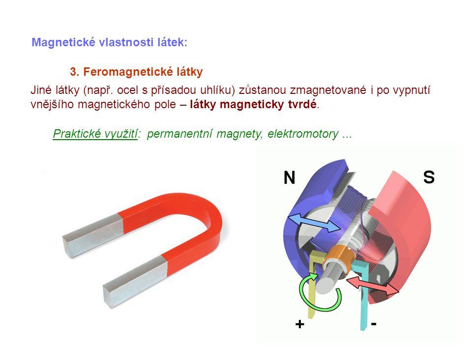 Magnetické vlastnosti látek: 3. Feromagnetické látky Jiné látky (např. ocel s přísadou uhlíku) zůstanou zmagnetované i po vypnutí vnějšího magnetickéh