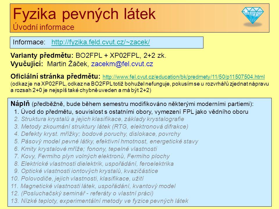 Fyzika pevných látek Úvodní informace Informace: http://fyzika.feld.cvut.cz/~zacek/http://fyzika.feld.cvut.cz/~zacek/ Varianty předmětu: BO2FPL + XP02FPL, 2+2 zk.