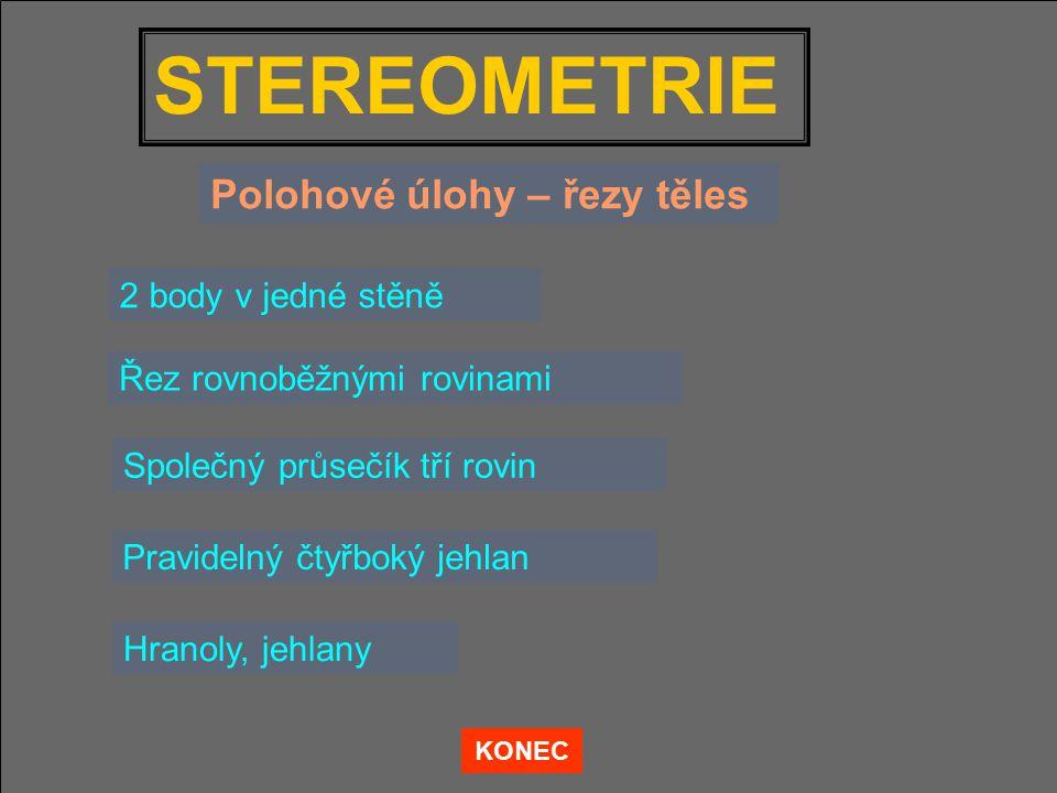 STEREOMETRIE 2 body v jedné stěně KONEC Řez rovnoběžnými rovinami Společný průsečík tří rovin Pravidelný čtyřboký jehlan Hranoly, jehlany Polohové úlo