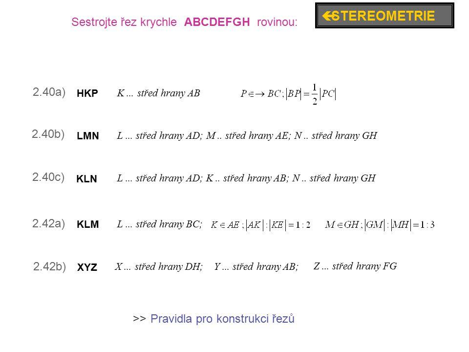 2.40a) 2.40b) 2.40c) 2.42a) 2.42b) Sestrojte řez krychle ABCDEFGH rovinou: K... střed hrany AB HKP L... střed hrany AD; M.. střed hrany AE; N.. střed