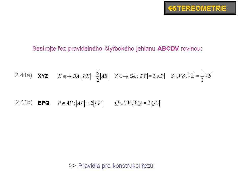 2.41a) 2.41b) Sestrojte řez pravidelného čtyřbokého jehlanu ABCDV rovinou: XYZ BPQ Pravidla pro konstrukci řezů >>  STEREOMETRIE