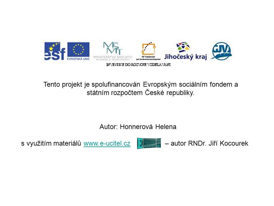 Tento projekt je spolufinancován Evropským sociálním fondem a státním rozpočtem České republiky. Autor: Honnerová Helena s využitím materiálů www.e-uc
