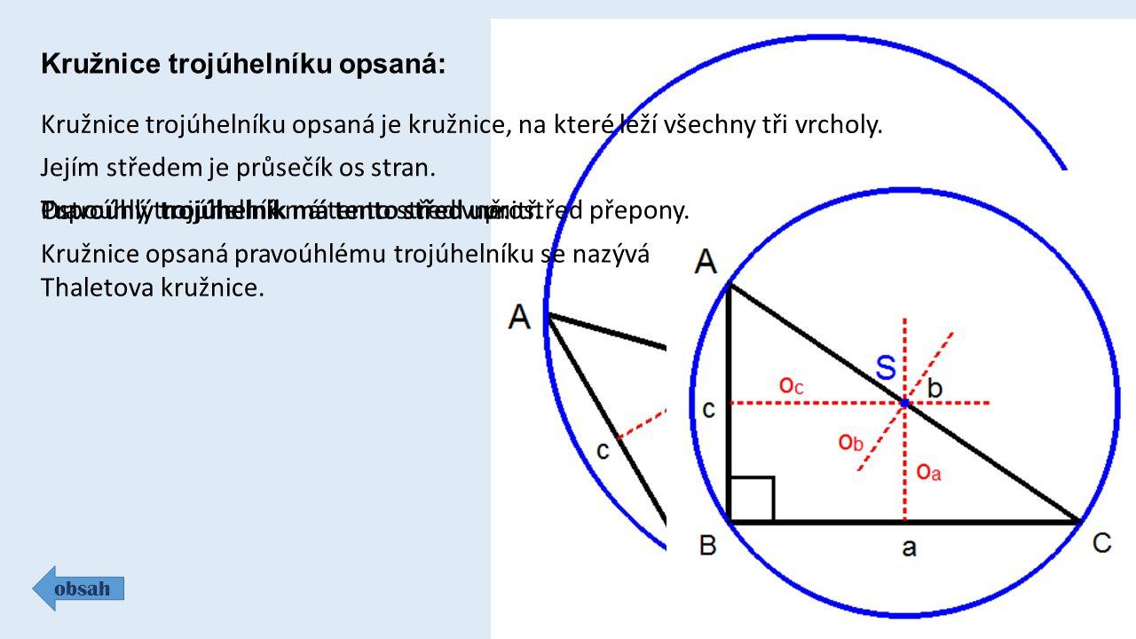 obsah Kružnice trojúhelníku opsaná je kružnice, na které leží všechny tři vrcholy.