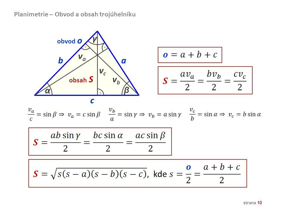 strana 10 Planimetrie – Obvod a obsah trojúhelníku ba α β c γ obvod o obsah S vcvc vava vbvb kde