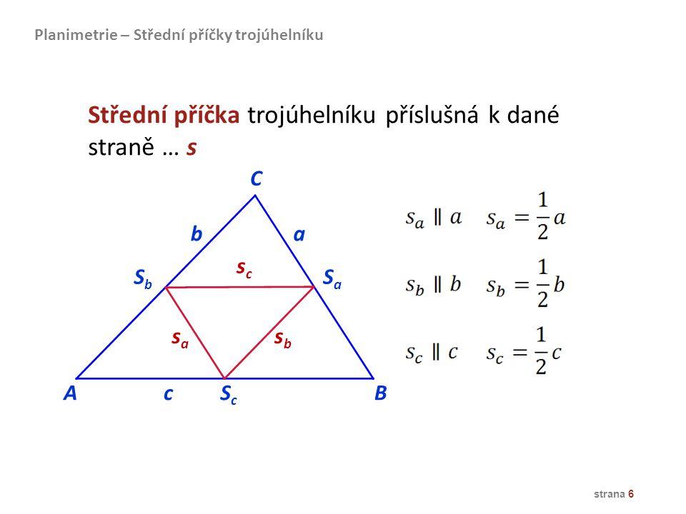 strana 6 AB C ba c SaSa SbSb ScSc sasa sbsb scsc Střední příčka trojúhelníku příslušná k dané straně … s Planimetrie – Střední příčky trojúhelníku