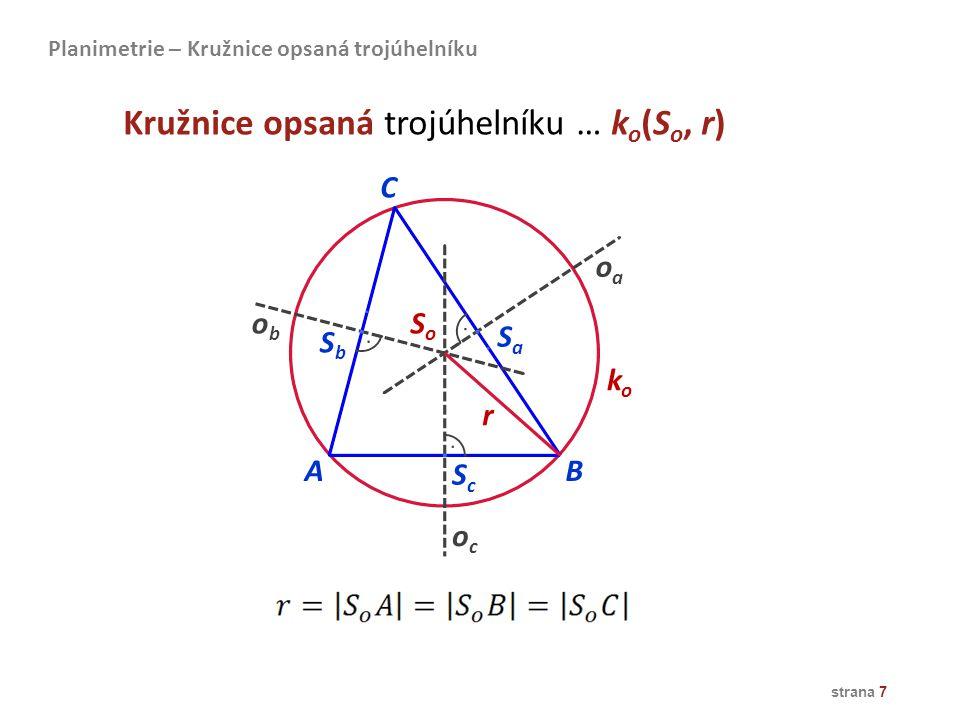 strana 7 AB oaoa obob ococ C SoSo SaSa SbSb ScSc koko Kružnice opsaná trojúhelníku … k o (S o, r) Planimetrie – Kružnice opsaná trojúhelníku r