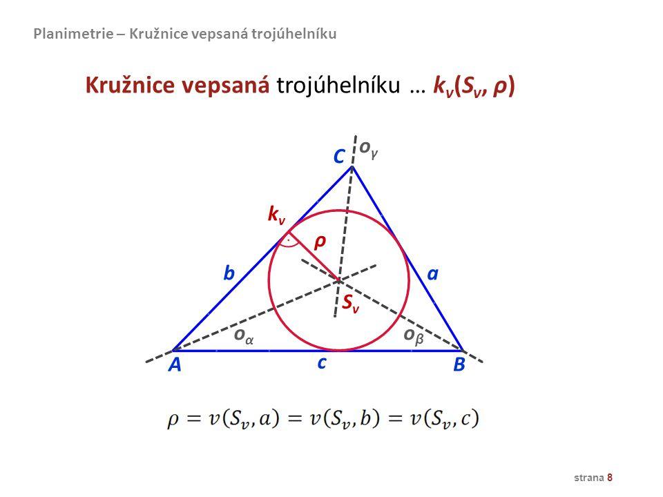 strana 8 AB C oβoβ oαoα oγoγ SvSv kvkv ρ Kružnice vepsaná trojúhelníku … k v (S v, ρ) Planimetrie – Kružnice vepsaná trojúhelníku c ba