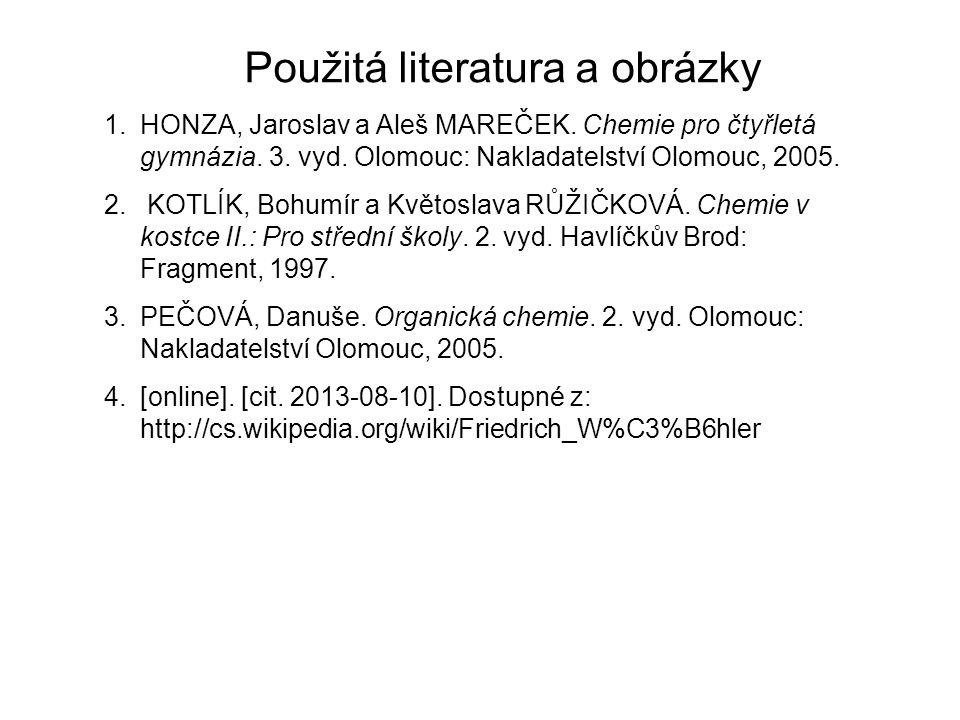 Použitá literatura a obrázky 1.HONZA, Jaroslav a Aleš MAREČEK. Chemie pro čtyřletá gymnázia. 3. vyd. Olomouc: Nakladatelství Olomouc, 2005. 2. KOTLÍK,