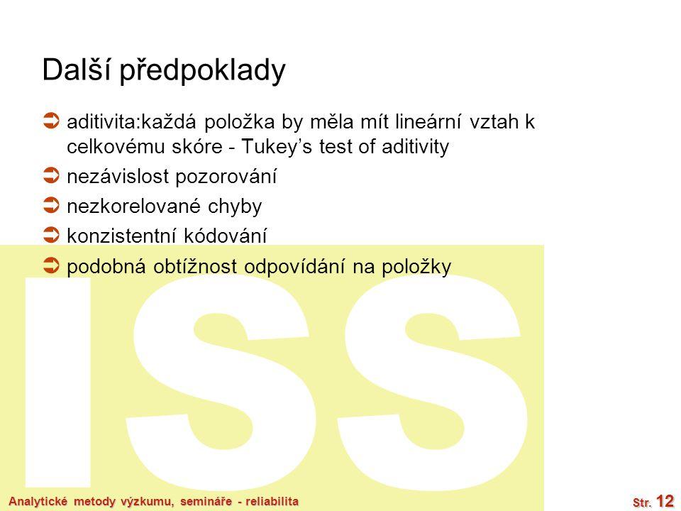 ISS Analytické metody výzkumu, semináře - reliabilita Str. 12 Další předpoklady  aditivita:každá položka by měla mít lineární vztah k celkovému skóre