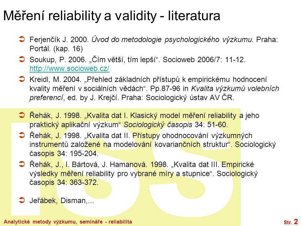 ISS Analytické metody výzkumu, semináře - reliabilita Str. 2 Měření reliability a validity - literatura  Ferjenčík J. 2000. Úvod do metodologie psych