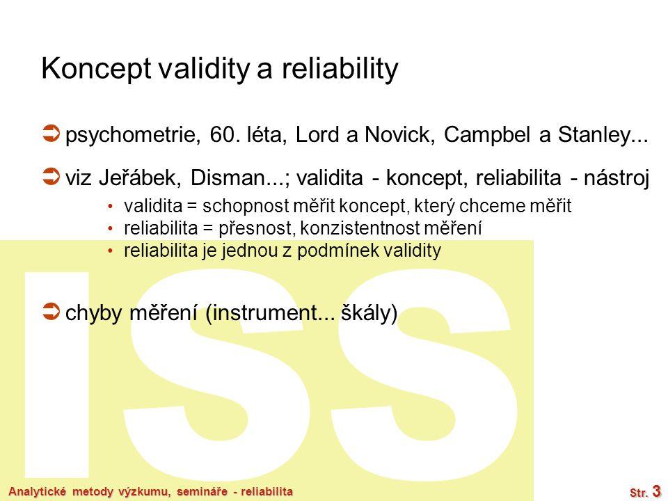 ISS Analytické metody výzkumu, semináře - reliabilita Str. 3 Koncept validity a reliability  psychometrie, 60. léta, Lord a Novick, Campbel a Stanley