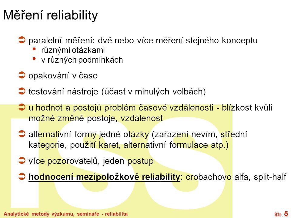 ISS Analytické metody výzkumu, semináře - reliabilita Str. 5 Měření reliability  paralelní měření: dvě nebo více měření stejného konceptu různými otá