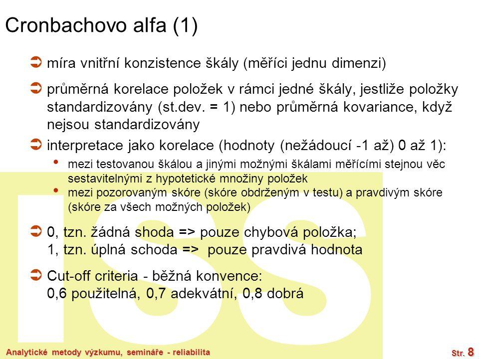 ISS Analytické metody výzkumu, semináře - reliabilita Str. 8 Cronbachovo alfa (1)  míra vnitřní konzistence škály (měříci jednu dimenzi)  průměrná k