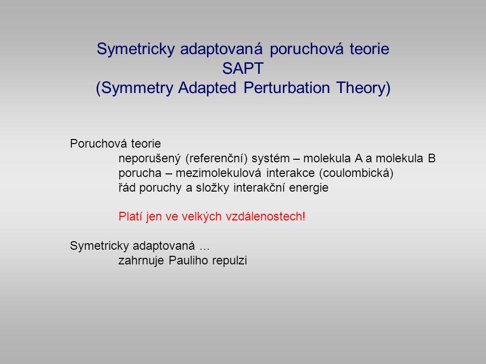 Symetricky adaptovaná poruchová teorie SAPT (Symmetry Adapted Perturbation Theory) Poruchová teorie neporušený (referenční) systém – molekula A a molekula B porucha – mezimolekulová interakce (coulombická) řád poruchy a složky interakční energie Platí jen ve velkých vzdálenostech.
