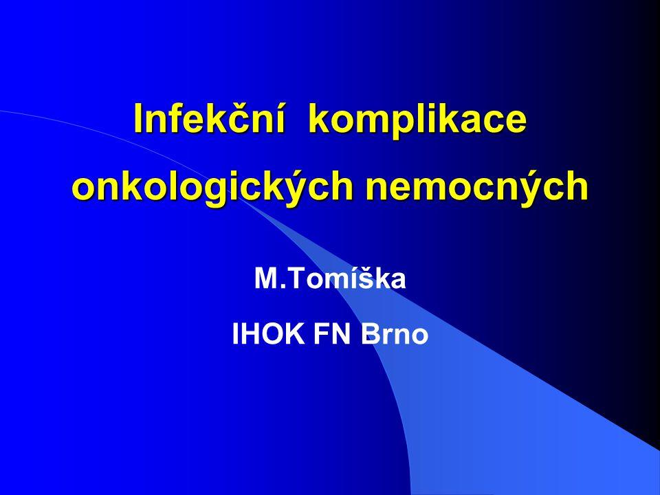 Faktory vzniku infekce u onkologických nemocných imunokompromitovaný pacient l Granulocytopenie l Buněčná imunitní dysfunkce l Humorální imunitní dysfunkce l Obstrukce preformovaných cest l Narušení tělesných bariér